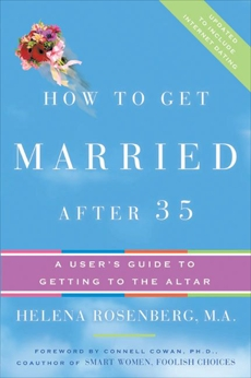 How to Get Married After 35 Revised Edition: A User's Guide to Getting to the Altar, Rosenberg, Helena Hacke