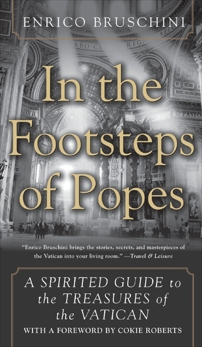 In the Footsteps of Popes: A Spirited Guide to the Treasures of the Vatican, Bruschini, Enrico