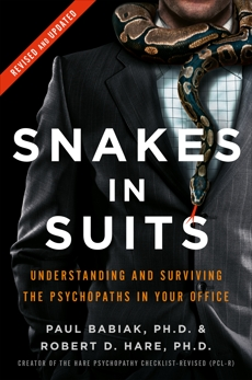 Snakes in Suits: When Psychopaths Go to Work, Babiak, Paul & Hare, Robert D.