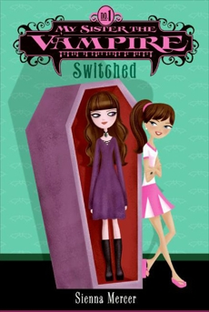 My Sister the Vampire #1: Switched, Mercer, Sienna