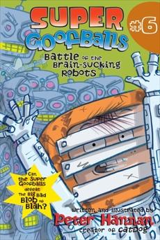 Super Goofballs, Book 6: Battle of the Brain-Sucking Robots, Hannan, Peter