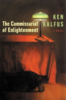 The Commissariat of Enlightenment: A Novel, Kalfus, Ken