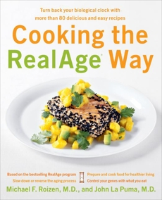 Cooking the RealAge (R) Way: Turn back your biological clock with more than 80 delicious and easy recipes, Roizen, Michael F. & Roizen, Michael F. & La Puma, John