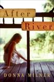 After River: A Novel, Milner, Donna