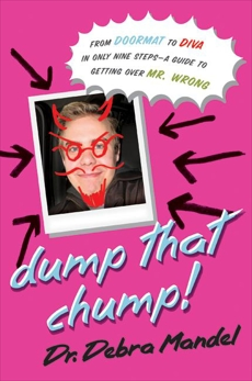 Dump That Chump!: From Doormat to Diva in Only Nine Steps--a Guide to Getting Over Mr. Wrong, Mandel, Debra