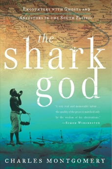 The Shark God: Encounters with Ghosts and Ancestors in the South Pacific, Montgomery, Charles