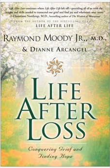 Life After Loss: Conquering Grief and Finding Hope, Moody, Raymond & Moody, Raymond & Arcangel, Dianne