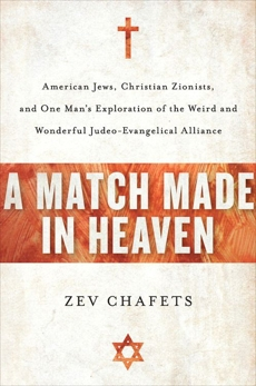 A Match Made in Heaven: Why the Jews Need the Evangelicals and, Chafets, Zev