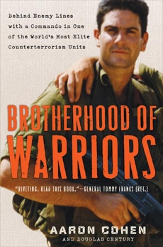 Brotherhood of Warriors: Behind Enemy Lines with a Commando in One of the World's Most Elite Counterterrorism Units, Cohen, Aaron & Century, Douglas