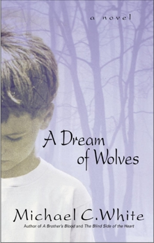 A Dream of Wolves: A Novel, White, Michael C.