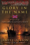 Glory in the Name: A Novel of the Confederate Navy, Nelson, James L.