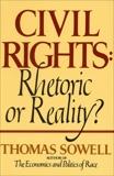 Civil Rights: RHETORIC OR REALITY, Sowell, Thomas