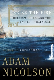 Seize the Fire: Heroism, Duty, and Nelson's Battle of Trafalgar, Nicolson, Adam