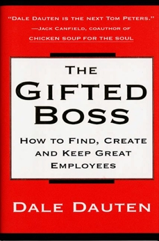 The Gifted Boss: How To Find, Create, And Keep Great Empl, Dauten, Dale