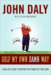 Golf My Own Damn Way: The Wit and Wisdom of John Daly, Daly, John