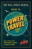 The Wall Street Journal Guide to Power Travel: How to Arrive with Your Dignity, Sanity, and Wallet Intact, McCartney, Scott