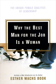 Why the Best Man for the Job Is a Woman: The Unique Female Qualities of Leadership, Wachs Book, Esther