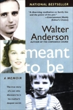 Meant To Be: The True Story of a Son Who Discovers He Is His Mother's Deepest Secret, Anderson, Walter