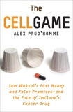The Cell Game: Sam Waksal's Fast Money and False Promises--and the Fate of ImClone's Cancer Drug, Prud'homme, Alex