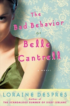 The Bad Behavior of Belle Cantrell: A Novel, Despres, Loraine
