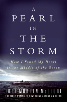 A Pearl in the Storm: How I Found My Heart in the Middle of the Ocean, McClure, Tori Murden