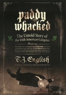 Paddy Whacked: The Untold Story of the Irish American Gangster, English, T. J.