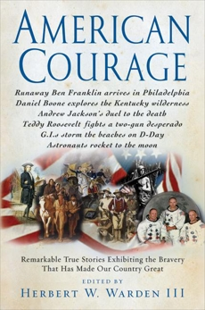 American Courage: Remarkable True Stories Exhibiting the Bravery That Has Made Our Country Great, Warden, Herbert W.