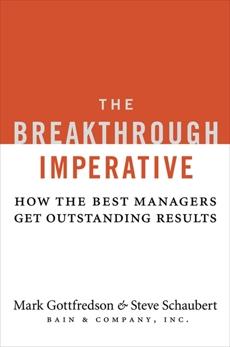 The Breakthrough Imperative: How the Best Managers Get Outstanding Results, Gottfredson, Mark & Gottfredson, Mark & Schaubert, Steve