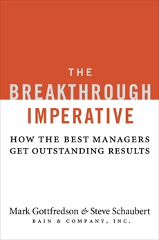 The Breakthrough Imperative: How the Best Managers Get Outstanding Results, Gottfredson, Mark & Schaubert, Steve