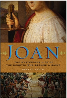 Joan: The Mysterious Life of the Heretic Who Became a Saint, Spoto, Donald