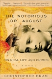 The Notorious Dr. August: His Real Life And Crimes, Bram, Christopher