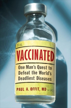 Vaccinated: Triumph, Controversy, and An Uncertain F, Offit, Paul A.