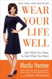 Wear Your Life Well: Use What You Have to Get What You Want, Henner, Marilu