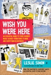 Wish You Were Here: An Essential Guide to Your Favorite Music Scenes—from Punk to Indie and Everything in Between, Simon, Leslie