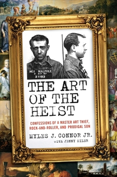 The Art of the Heist: Confessions of a Master Thief, Connor, Myles J. & Connor, Myles J. & Siler, Jenny