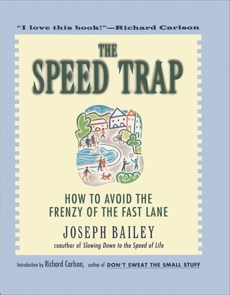 The Speed Trap: How to Avoid the Frenzy of the Fast Lane, Bailey, Joseph
