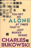 You Get So Alone at Times, Bukowski, Charles