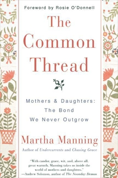 The Common Thread: Mothers and Daughters: The Bond We Never Outgrow, Manning, Martha