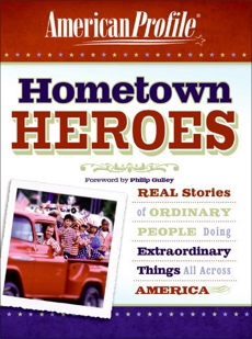 Hometown Heroes: Real Stories of Ordinary People Doing Extraordinary Things All Across America, American Profile