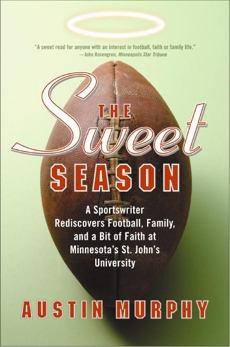 The Sweet Season: A Sportswriter Rediscovers Football, Family, and a Bit of Faith at Minnesota's St. John's University, Murphy, Austin