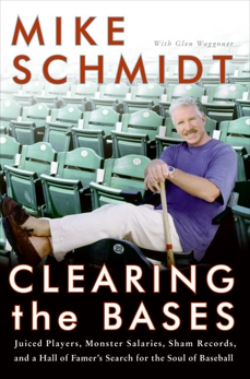 Clearing the Bases: Juiced Players, Monster Salaries, Sham Records, and a Hall of Famer's Search for the Soul of Baseball, Schmidt, Mike & Waggoner, Glen