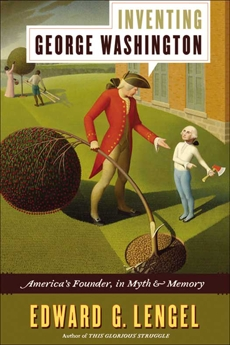 Inventing George Washington: America's Founder, in Myth and Memory, Lengel, Edward G.