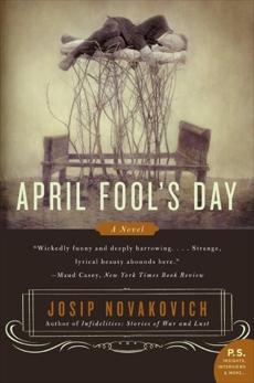 April Fool's Day: A Novel, Novakovich, Josip