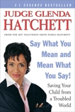Say What You Mean and Mean What You Say!: Saving Your Child from a Troubled World, Hatchett, Glenda & Paisner, Daniel