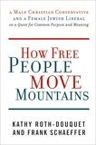 How Free People Move Mountains: A Male Christian Conservative and a Female Jewish Liberal on a Quest for Common Purpose and Meaning, Schaeffer, Frank & Roth-Douquet, Kathy