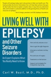 Living Well with Epilepsy: An Expert Explains What You Really Need to Know, Bazil, Carl W.
