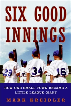 Six Good Innings: How One Small Town Became a Little League Giant, Kreidler, Mark