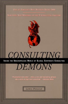 Consulting Demons: Inside the Unscrupulous World of Global Corporate Consulting, Pinault, Lewis
