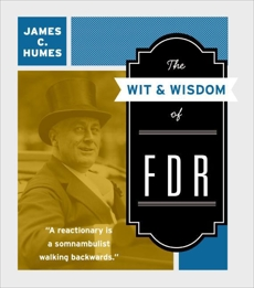 The Wit & Wisdom of FDR, Humes, James C.