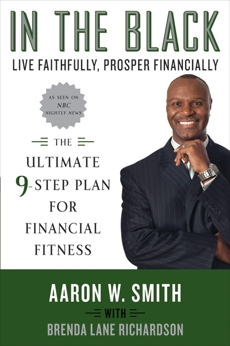 In the Black: Live Faithfully, Prosper Financially: The Ultimate 9-Step Plan for Financial Fitness, Smith, Aaron W. & Richardson, Brenda Lane